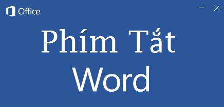 Phím tắt nhanh trong WORD tổng hợp áp dụng với mọi phiên bản từ 2003 đến 2016 .